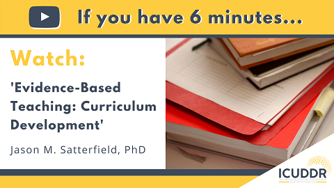 If you have 6 minutes, watch Evidence-Based Teaching: Curriculum Development